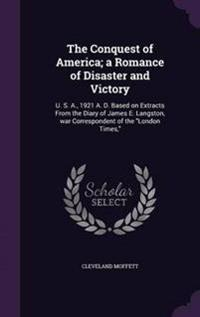 The Conquest of America; A Romance of Disaster and Victory