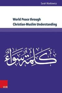 World Peace through Christian-Muslim Understanding