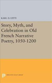 Story, Myth, and Celebration in Old French Narrative Poetry 1050-1200