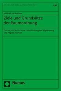 Ziele Und Grundsatze Der Raumordnung: Eine Rechtstheoretische Untersuchung Zur Abgrenzung Und Abgrenzbarkeit