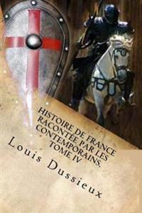 Histoire de France Racontee Par Les Contemporains, Tome IV