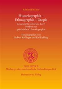 Historiographie, Ethnographie, Utopie: Gesammelte Schriften, Teil 4. Studien Zur Griechischen Historiographie