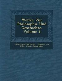 Werke: Zur Philosophie Und Geschichte, Volume 4