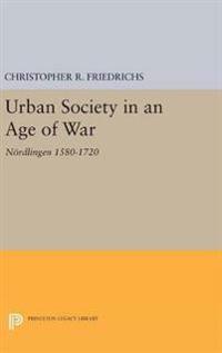 Urban Society in an Age of War: Nordlingen 1580-1720