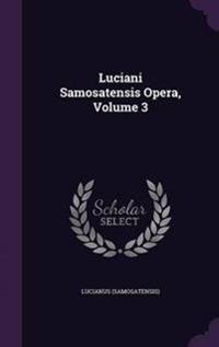 Luciani Samosatensis Opera, Volume 3