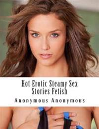 Hot Erotic Steamy Sex Stories Fetish