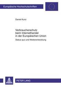 Verbraucherschutz Beim Internethandel in Der Europaeischen Union: Status Quo Und Weiterentwicklung