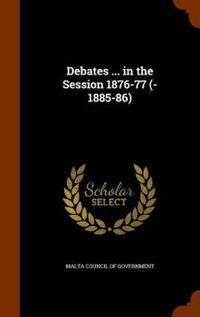 Debates ... in the Session 1876-77 (-1885-86)