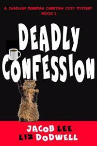 Deadly Confession: A Chaplain Merriman Christian Cozy Mystery (Book 2)