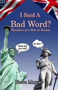 I Said a Bad Word?: Blunders of a Brit in Boston