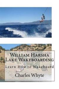William Harsha Lake Wakeboarding: Learn How to Wakeboard