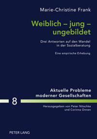 Weiblich - Jung - Ungebildet: Drei Antworten Auf Den Wandel in Der Sozialberatung- Eine Empirische Erhebung