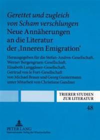 Gerettet Und Zugleich Von Scham Verschlungen- Neue Annaeherungen an Die Literatur Der 'Inneren Emigration': Herausgegeben Fuer Die Stefan-Andres-Gesel