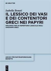 Il Lessico Dei Vasi E Dei Contenitori Greci Nei Papiri: Specimina Per Un Repertorio Lessicale Degli Angionimi Greci