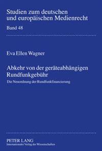 Abkehr Von Der Geraeteabhaengigen Rundfunkgebuehr: Die Neuordnung Der Rundfunkfinanzierung