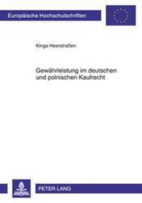 Gewaehrleistung Im Deutschen Und Polnischen Kaufrecht: Eine Rechtsvergleichende Untersuchung Zur Umsetzung Der Richtlinie 1999/44/Eg Zu Bestimmten Asp