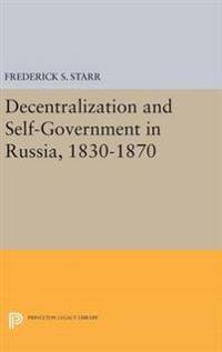 Decentralization and Self-government in Russia 1830-1870