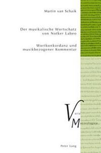 Der Musikalische Wortschatz Von Notker Labeo: Wortkonkordanz Und Musikbezogener Kommentar