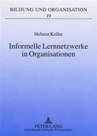 Informelle Lernnetzwerke in Organisationen: Theoretische Zugaenge Und Didaktische Implikationen Fuer Die Betriebliche Weiterbildung
