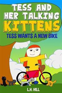 Tess and Her Talking Kittens: Tess Wants a New Bike