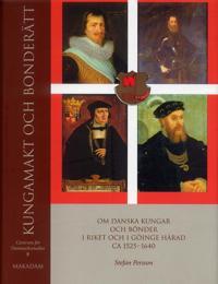 Kungamakt och bonderätt : Om danska kungar och bönder i riket och i Göinge härad ca 15251640