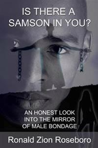 Is There a Samson in You?: An Honest Look Into the Mirror of Male Bondage