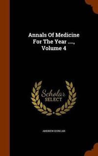 Annals of Medicine for the Year ...., Volume 4