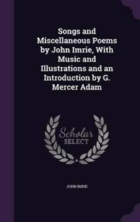 Songs and Miscellaneous Poems by John Imrie, with Music and Illustrations and an Introduction by G. Mercer Adam