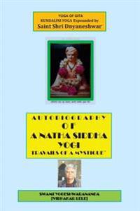 Autobiography of a Natha Siddha Yogi: Travails of a Mystique