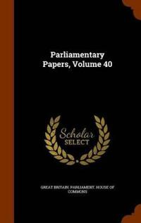 Parliamentary Papers, Volume 40