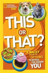 This or That?: The Wacky Book of Choices to Reveal the Hidden You
