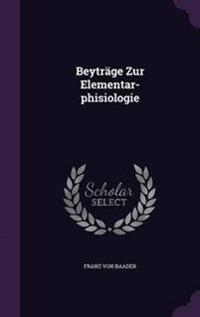 Beytrage Zur Elementar-Phisiologie