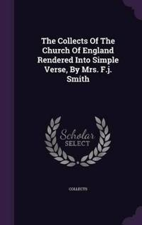 The Collects of the Church of England Rendered Into Simple Verse, by Mrs. F.J. Smith