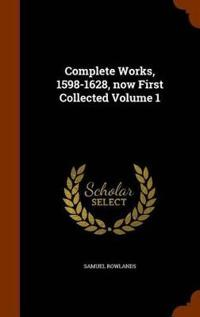 Complete Works, 1598-1628, Now First Collected Volume 1