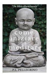 Come Iniziare a Meditare: Consapevolezza, Concentrazione, Pensieri, Pensiero Positivo, Meditazione, Mindfulness, Meditazione Trascendentale Zen
