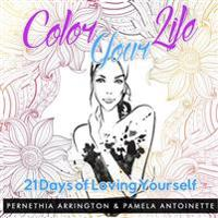 Color Your Life: 21 Days of Loving Yourself