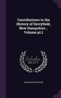 Contributions to the History of Derryfield, New Hampshire .. Volume PT.1