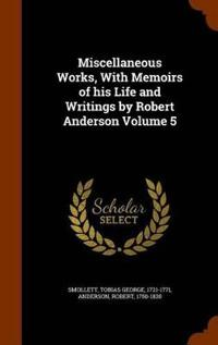 Miscellaneous Works, with Memoirs of His Life and Writings by Robert Anderson Volume 5