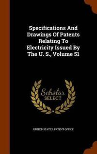 Specifications and Drawings of Patents Relating to Electricity Issued by the U. S., Volume 51