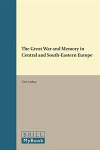 The Great War and Memory in Central and South-Eastern Europe