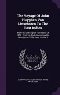 The Voyage of John Huyghen Van Linschoten to the East Indies