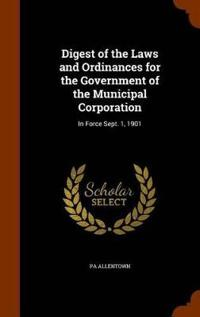 Digest of the Laws and Ordinances for the Government of the Municipal Corporation