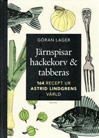 Järnspisar, hackekorv & tabberas : mat, smak & tradition i Astrid Lindgrens värld