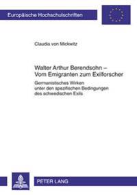 Walter Arthur Berendsohn - Vom Emigranten Zum Exilforscher: Germanistisches Wirken Unter Den Spezifischen Bedingungen Des Schwedischen Exils