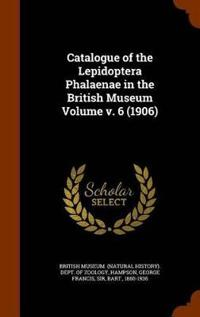 Catalogue of the Lepidoptera Phalaenae in the British Museum Volume V. 6 (1906)