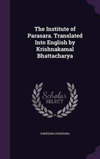 The Institute of Parasara. Translated Into English by Krishnakamal Bhattacharya