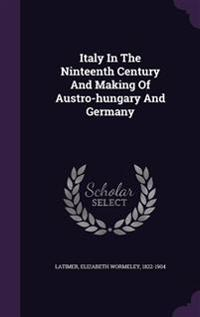 Italy in the Ninteenth Century and Making of Austro-Hungary and Germany