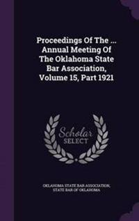 Proceedings of the ... Annual Meeting of the Oklahoma State Bar Association, Volume 15, Part 1921