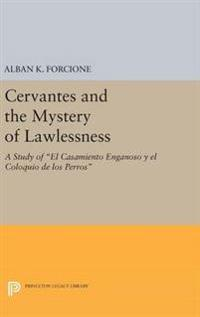 "Cervantes and the Mystery of Lawlessness: A Study of ""El Casamiento Enganoso y El Coloquio de Los Perros"""