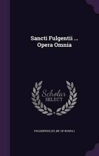 Sancti Fulgentii ... Opera Omnia